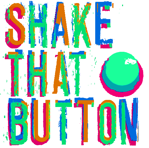 Shake That Button (W.I.P)